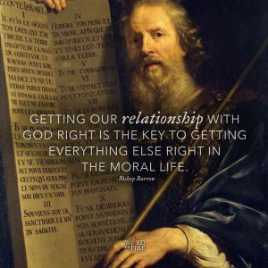 """""""Getting our relationship with God right is the key to getting everything else…"""" -Bishop Robert Barron"""