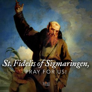 St. Fidelis of Sigmaringen, pray for us!