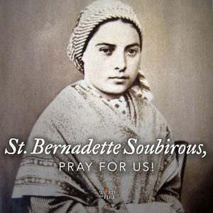 St. Bernadette Soubirous, pray for us!